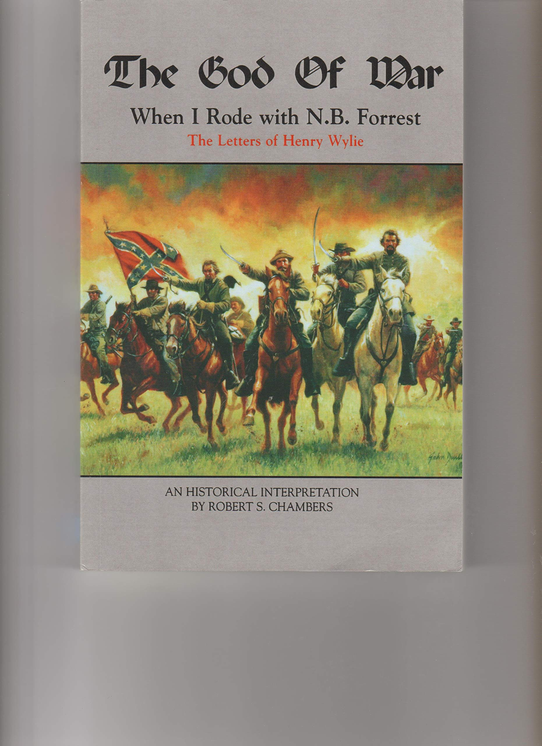The God of War, When I Rode with N. B. Forrest: The Letters of Henry Wylie