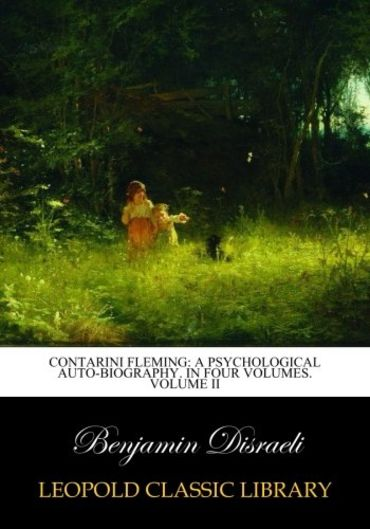 Contarini Fleming: a psychological auto-biography. In four volumes. Volume II