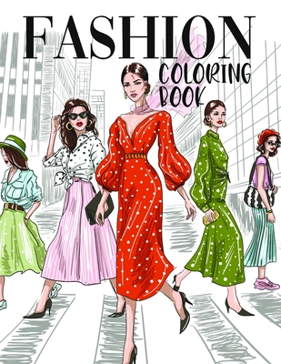 Fashion Coloring Book: Trendy Activity for Girls, Kids and Teens Fabulous Clothes and Accessories from Runway Show Ages 8-12