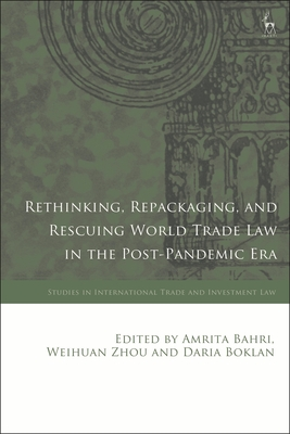 Rethinking, Repackaging, and Rescuing World Trade Law in the Post-Pandemic Era
