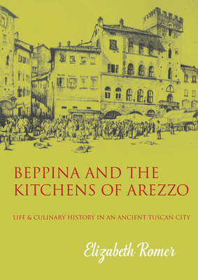 Beppina & The Kitchens of Arezzo: Life & Culinary History in an Ancient Tuscan City