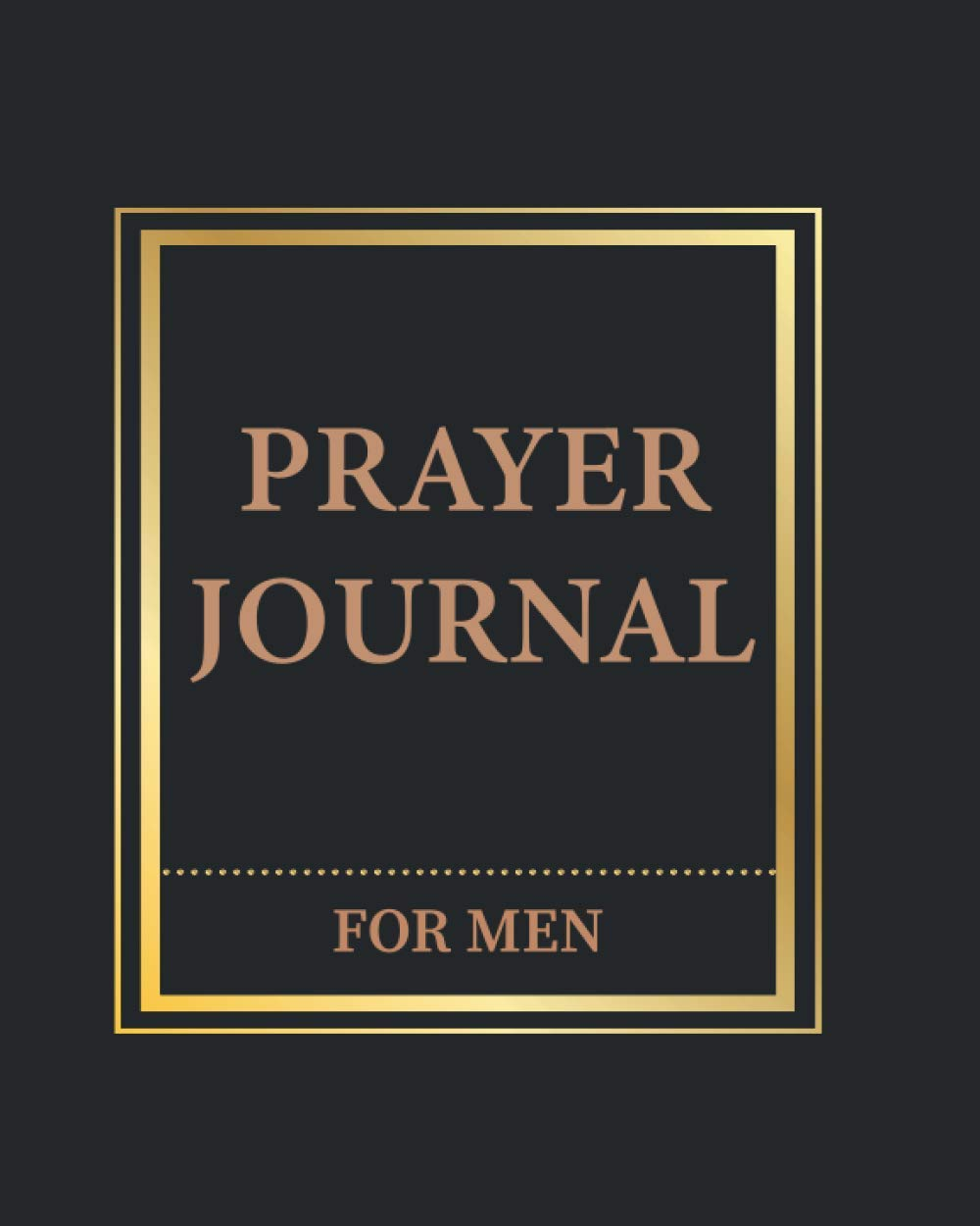Daily Prayer Journal for Men: A Simple 100 Day Daily Prayer and Devotional Journal: A simple daily prayer journal designed to accompany your bible ... in writing.