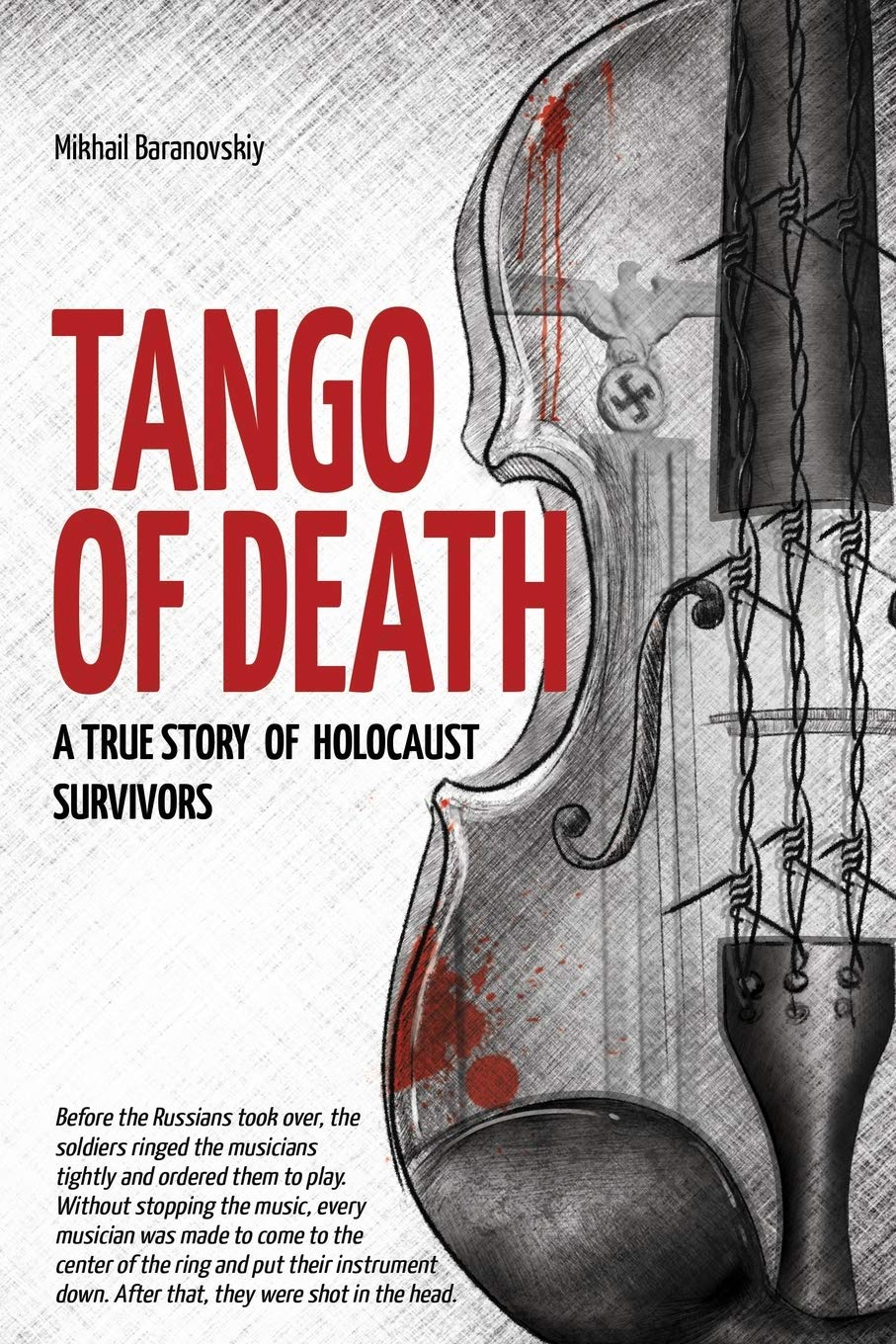 Tango of Death. A True Story of Holocaust Survivors: Historical Book for Adults and Teens (WW2. Jewish Holocaust Fiction)