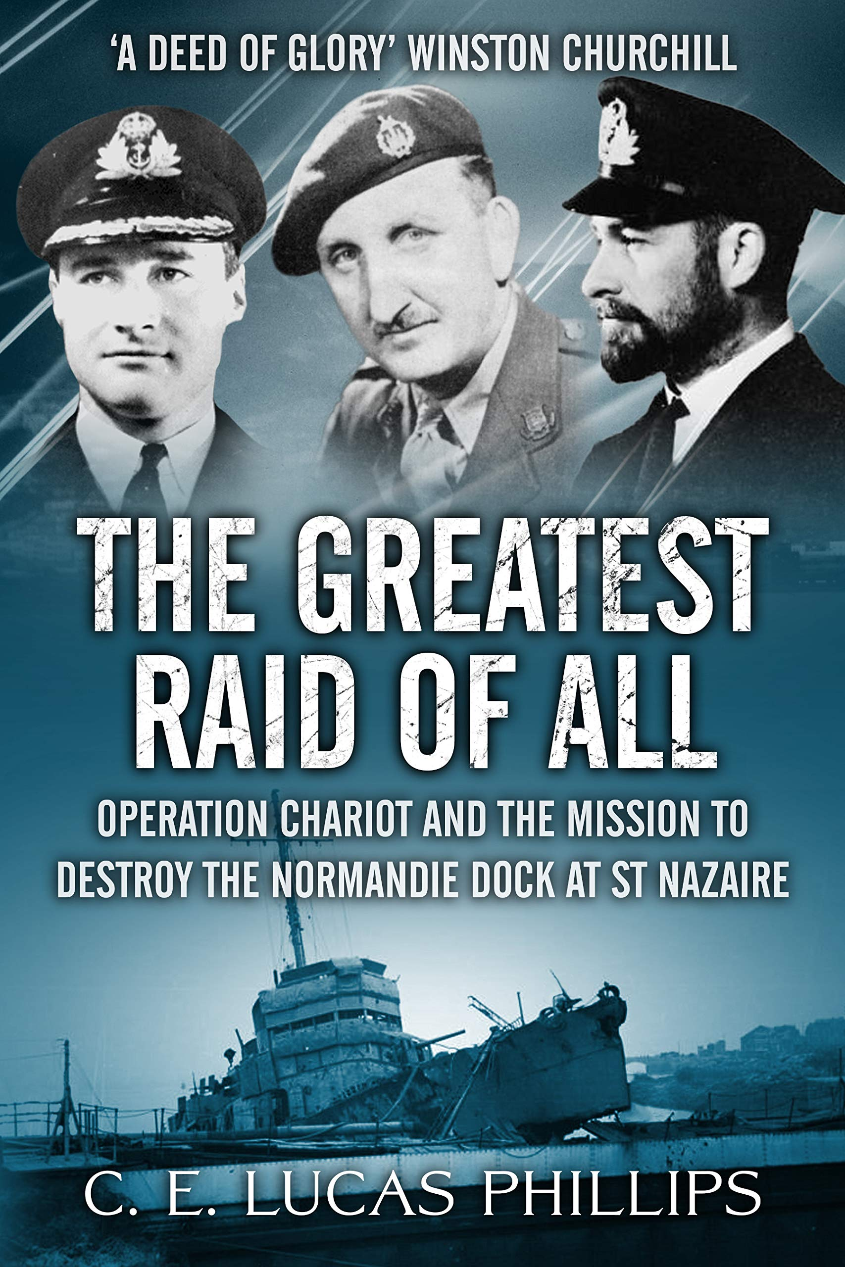 The Greatest Raid of All: Operation Chariot and the Mission to Destroy the Normandie Dock at St Nazaire