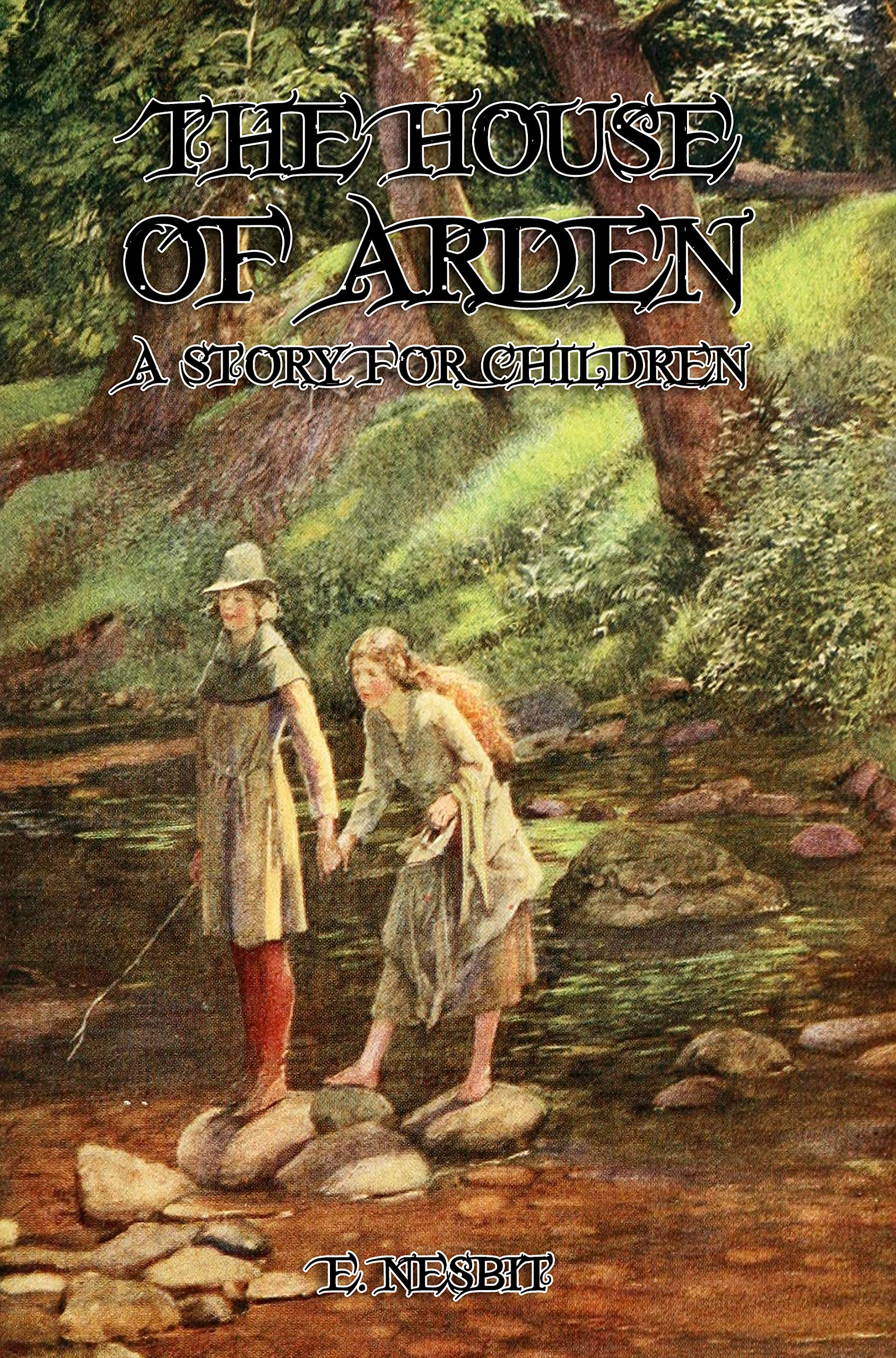 The House Of Arden (Illustrated): Original Classic Novel, Unabridged Classic Edition by E. Nesbit