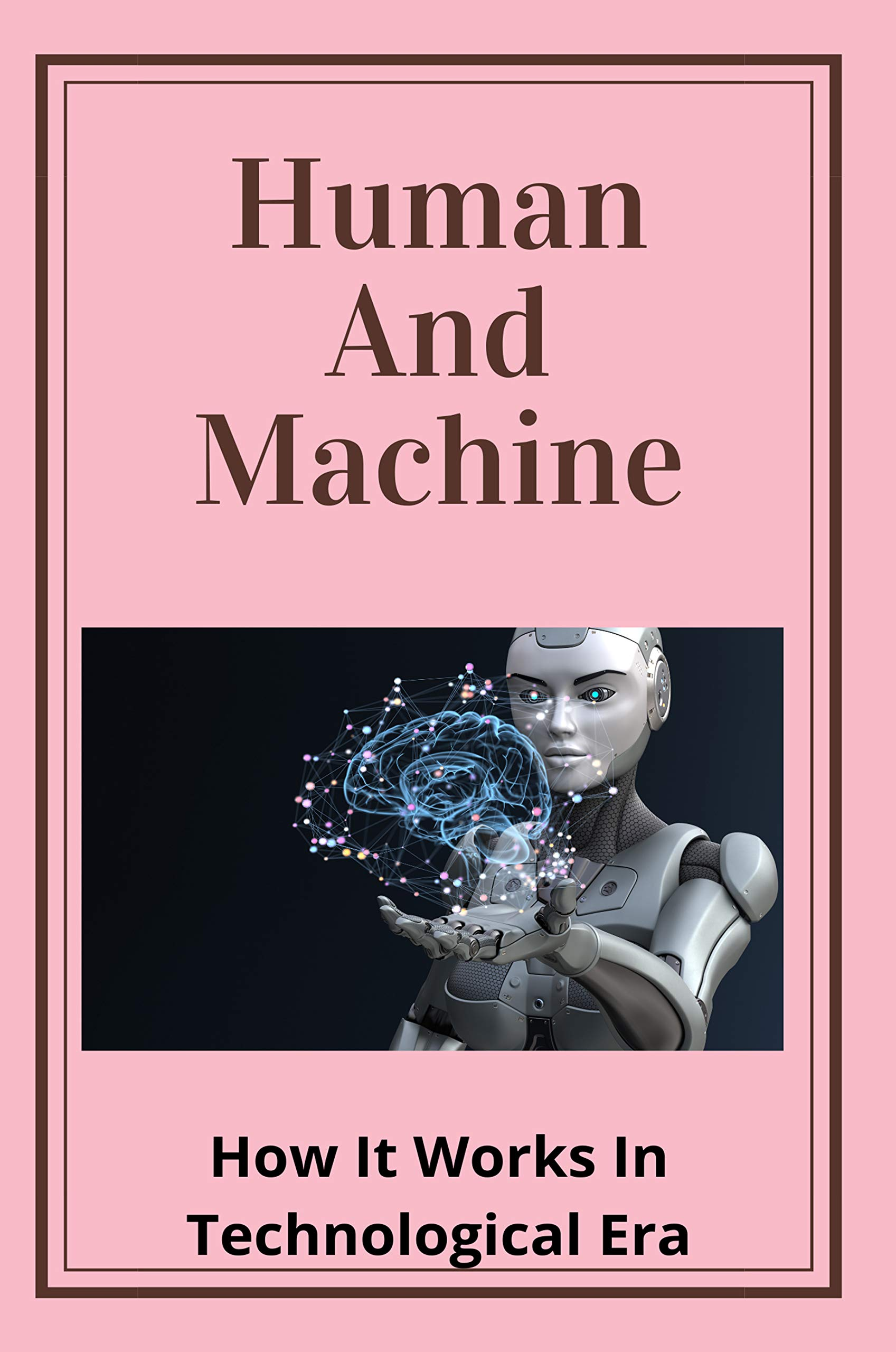 Human And Machine: How It Works In Technological Era: Artificial Intelligence A Modern Approach