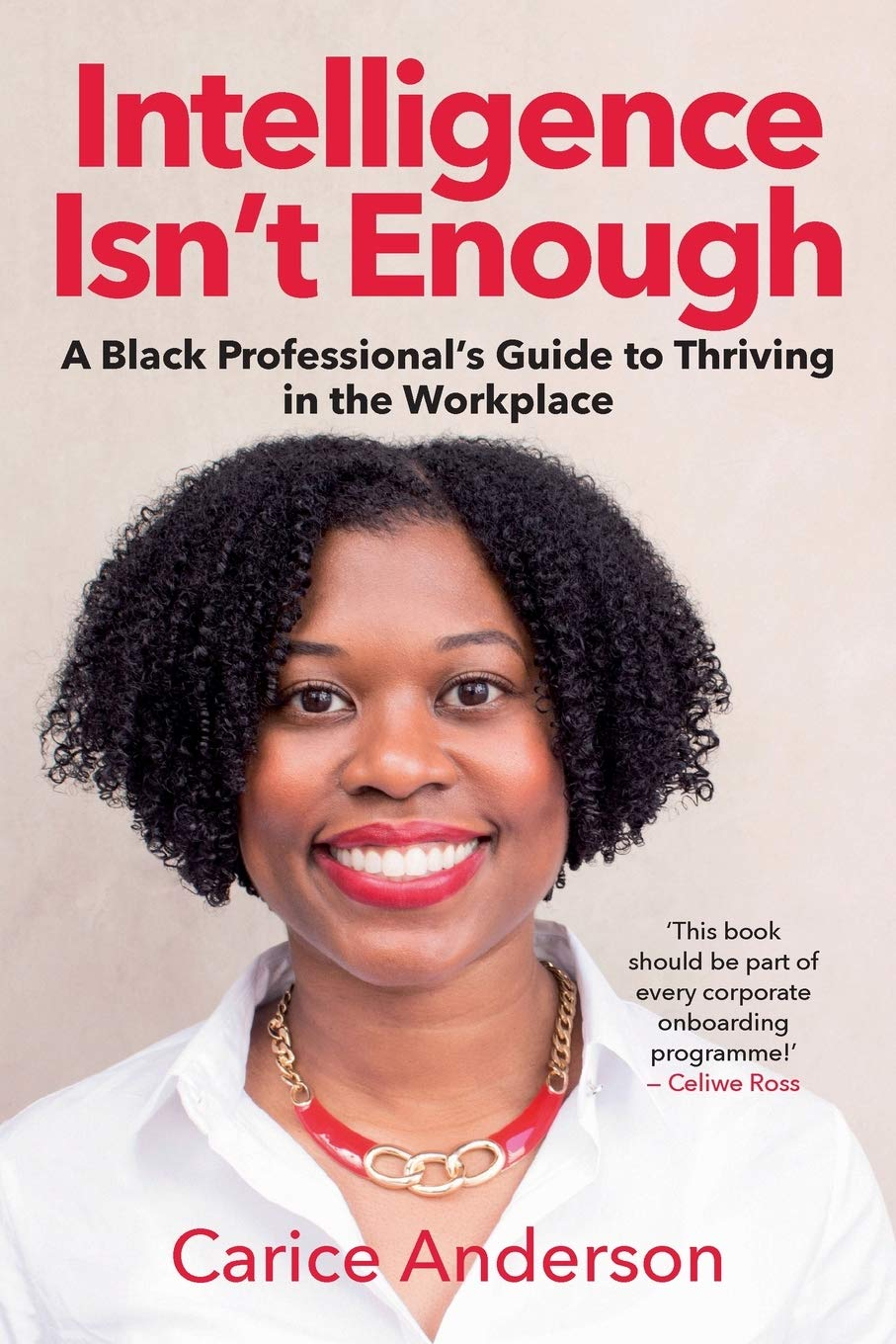 INTELLIGENCE ISN'T ENOUGH - A Black Professional's Guide to Thriving in the Workplace