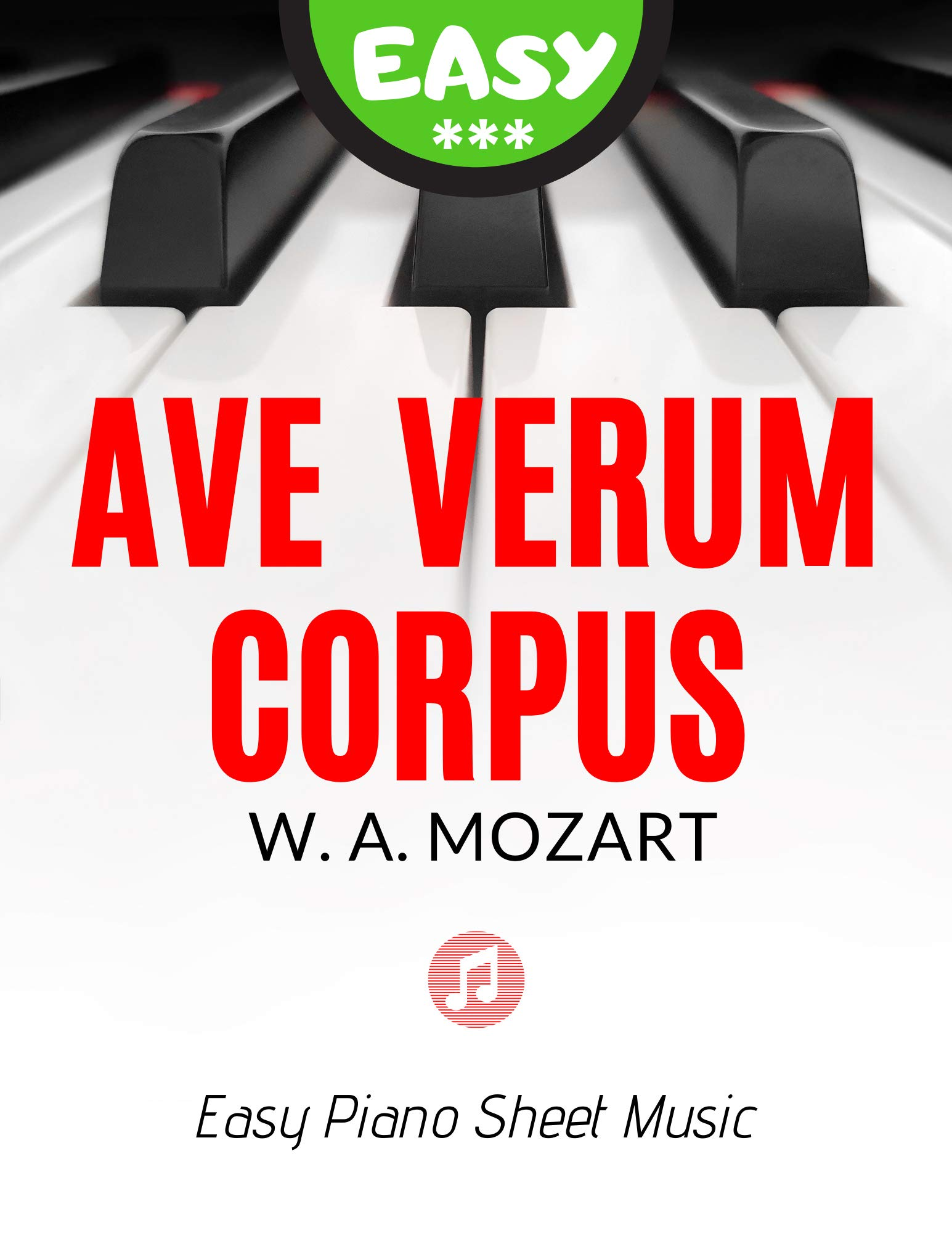 Ave Verum Corpus * Mozart * EASY Piano Sheet Music for Beginners Pianists: Lovely Easy & Classical Version for Kids, Seniors, Adults * Wedding Song * Church Organ, Keyboard * BIG notes