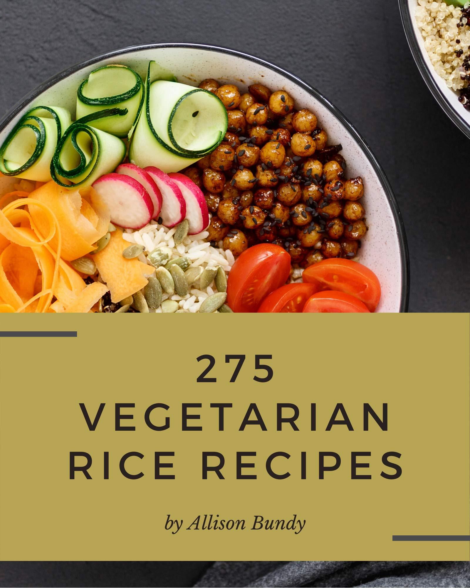 275 Vegetarian Rice Recipes: A Vegetarian Rice Cookbook You Will Love