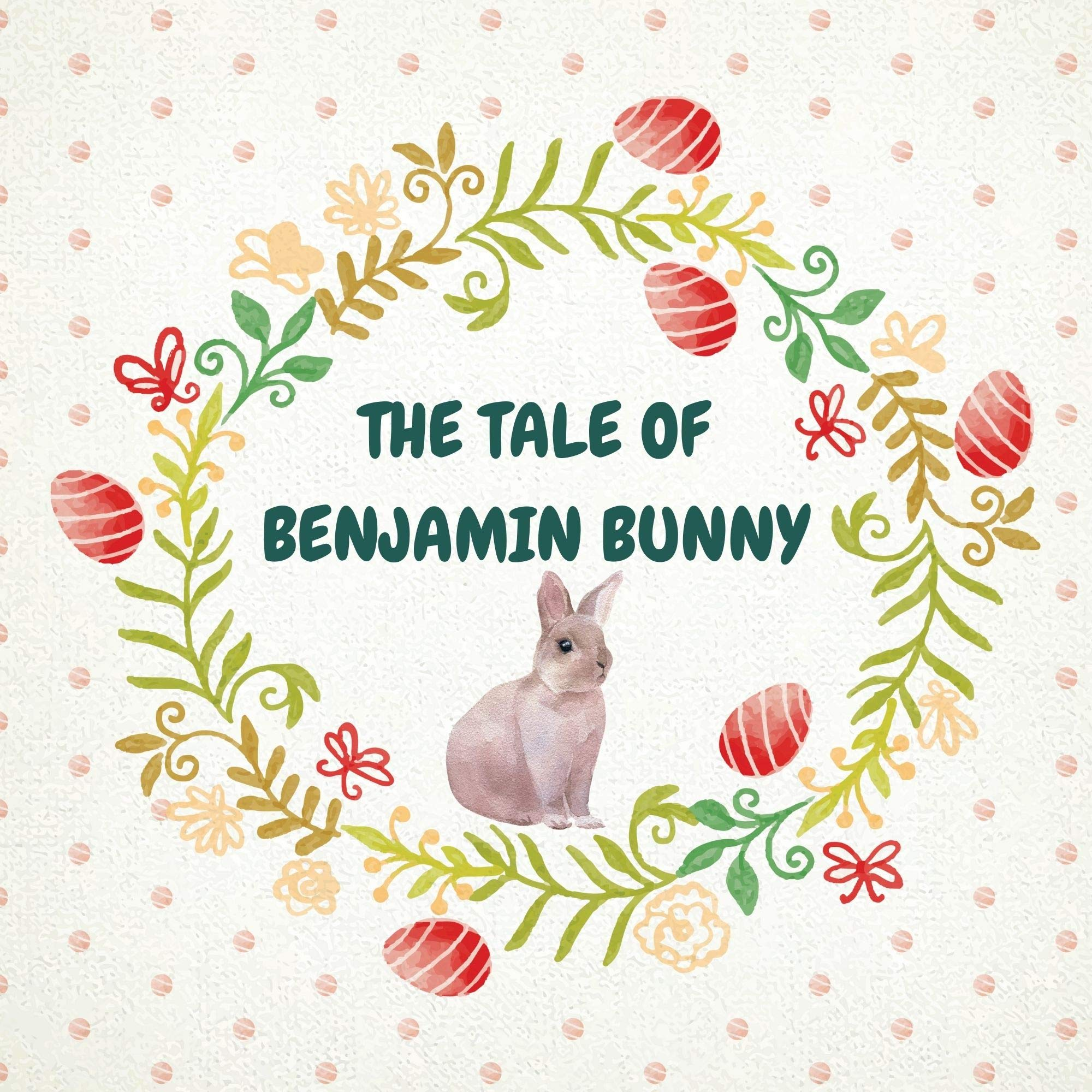 THE TALE OF BENJAMIN BUNNY: The Tales of Beatrix Potter-Illustrated-Children's Classics -perfect Easter Basket Stuffer for little kids