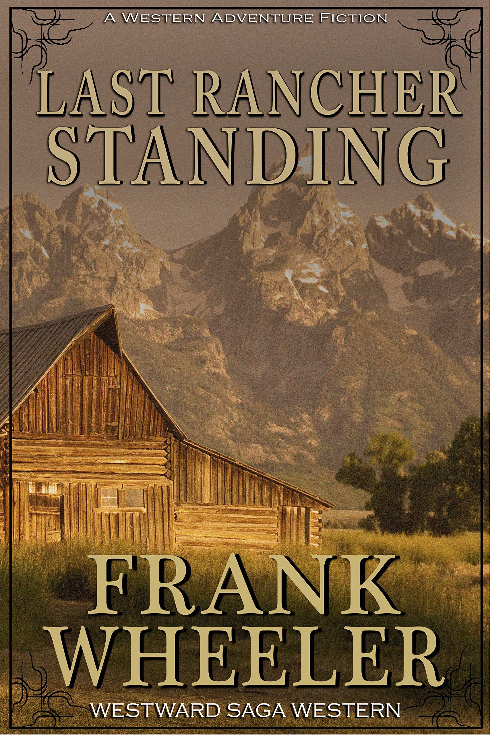 Last Rancher Standing (Westward Saga Western) (A Western Adventure Fiction)