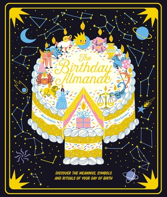 The Birthday Almanac: Discover the meanings, symbols and rituals of your day of birth