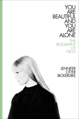 You Are Beautiful And You Are Alone: The Biography Of Nico