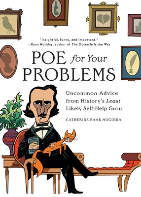 Poe for Your Problems: Uncommon Advice from History's Least Likely Self-Help Guru