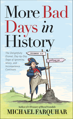 More Bad Days in History: The Delightfully Dismal, Day-by-Day Saga of Ignominy, Idiocy, and Incompetence Continues