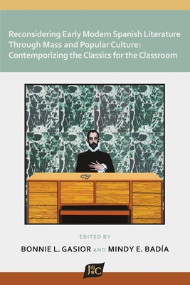 Reconsidering Early Modern Spanish Literature through Mass and Popular Culture: Contemporizing the Classics for the Classroom
