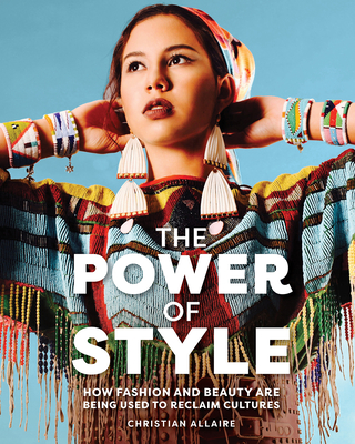 The Power of Style: How Fashion and Beauty Are Being Used to Reclaim Cultures