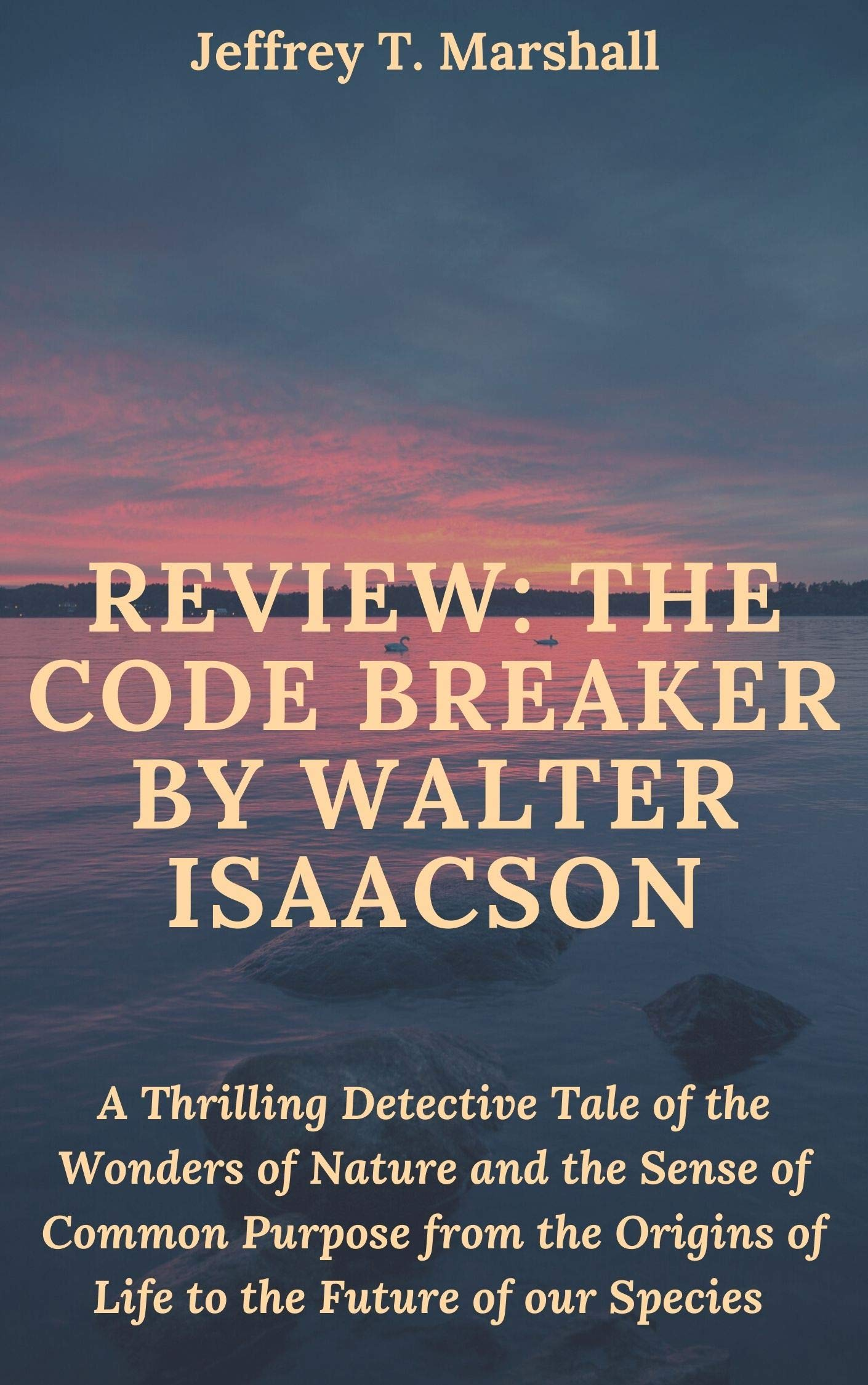 REVIEW: THE CODE BREAKER BY WALTER ISAACSON: A Thrilling Detective Tale of the Wonders of Nature and the Sense of Common Purpose from the Origins of Life to the Future of our Species