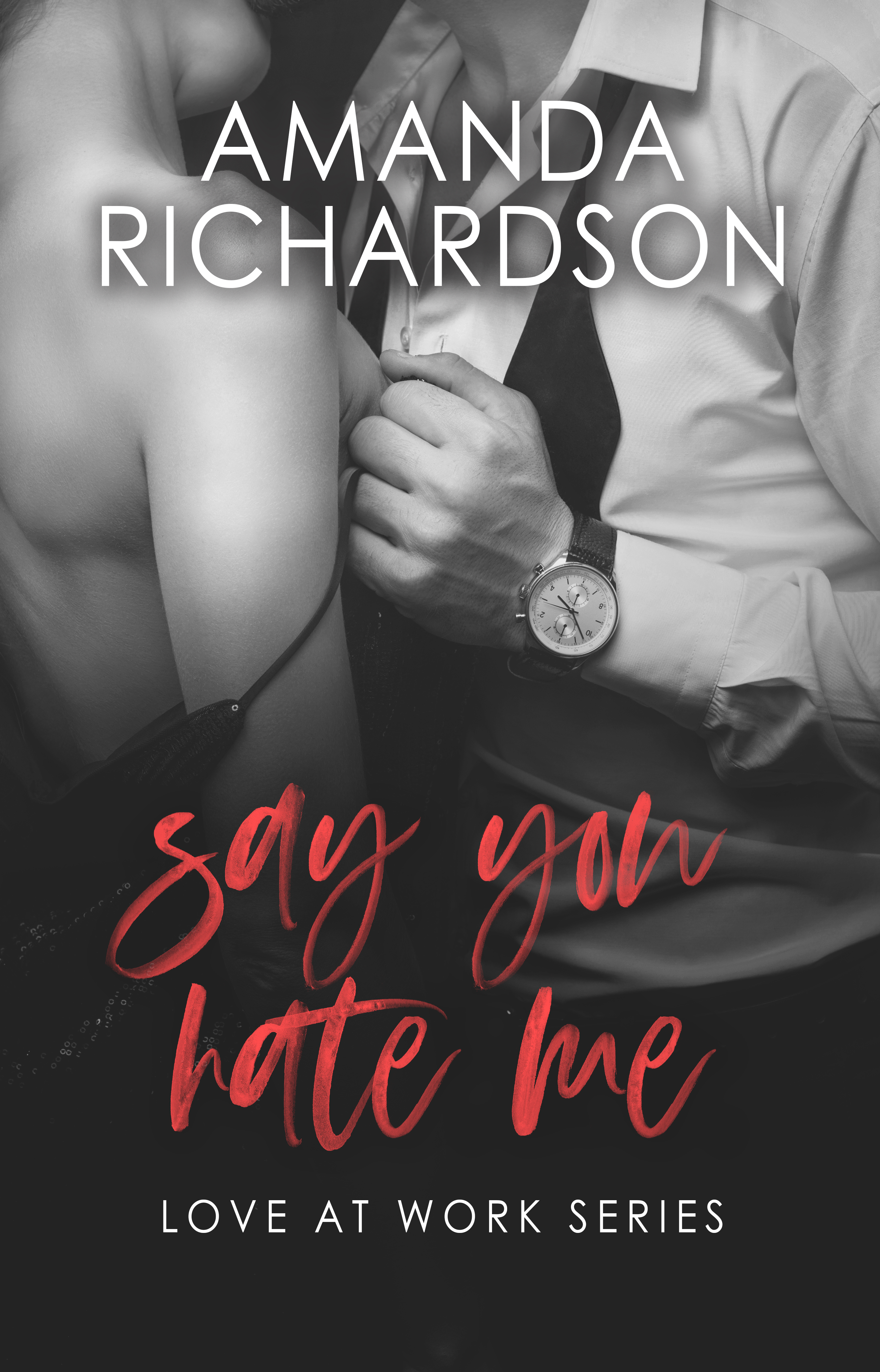 Say You Hate Me (Love at Work, #4)
