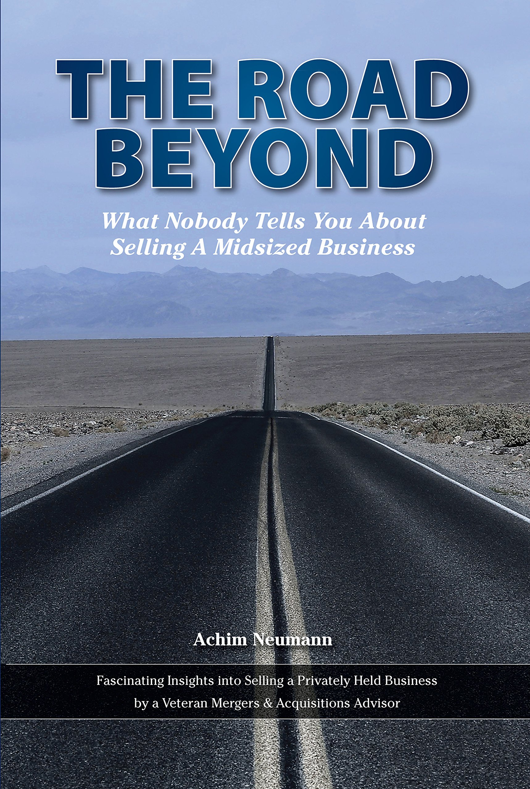 The Road Beyond ...: What Nobody Tells You About Selling a Midsized Business