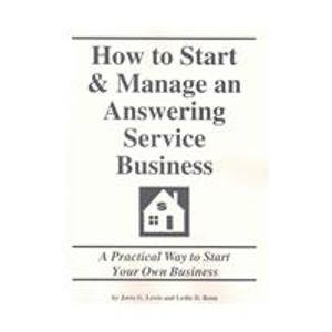 How to Start & Manage an Answering Service Business: A Practical Way to Start Your Own Business