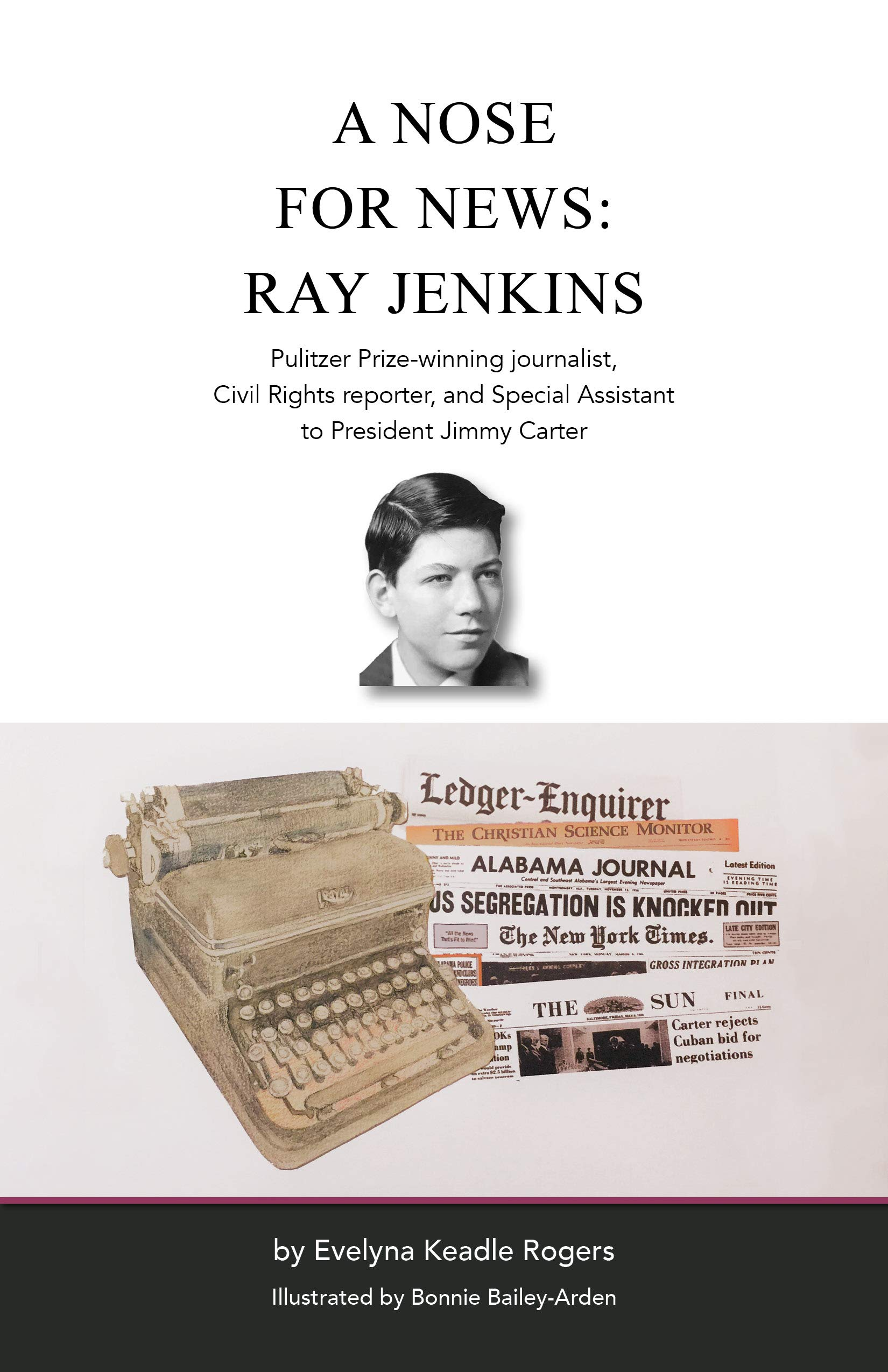 A Nose for News: Ray Jenkins, Pulitzer Prize-winning journalist, Civil Rights reporter, and Special Assistant to President Jimmy Carter
