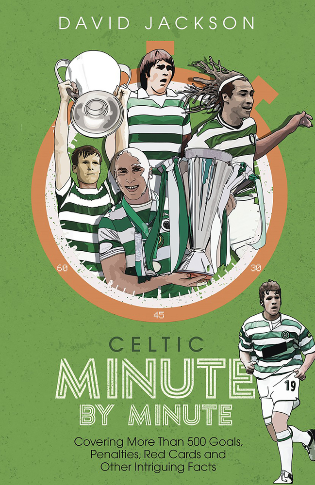 Celtic Minute by Minute: Covering More Than 500 Goals, Penalties, Red Cards and Other Intriguing Facts
