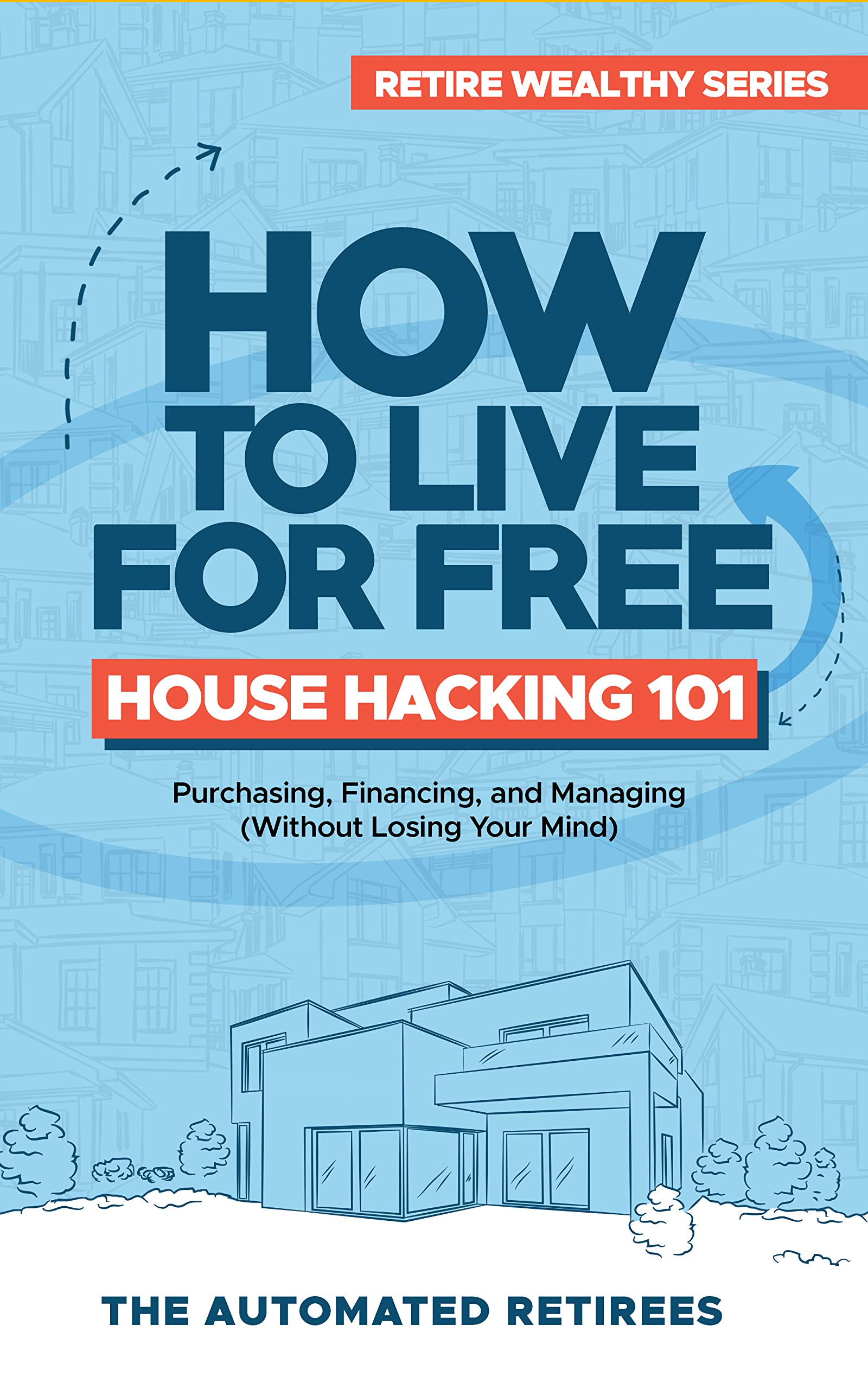 How to Live for Free - House Hacking 101: Purchasing, Financing, and Managing (Without Losing Your Mind)