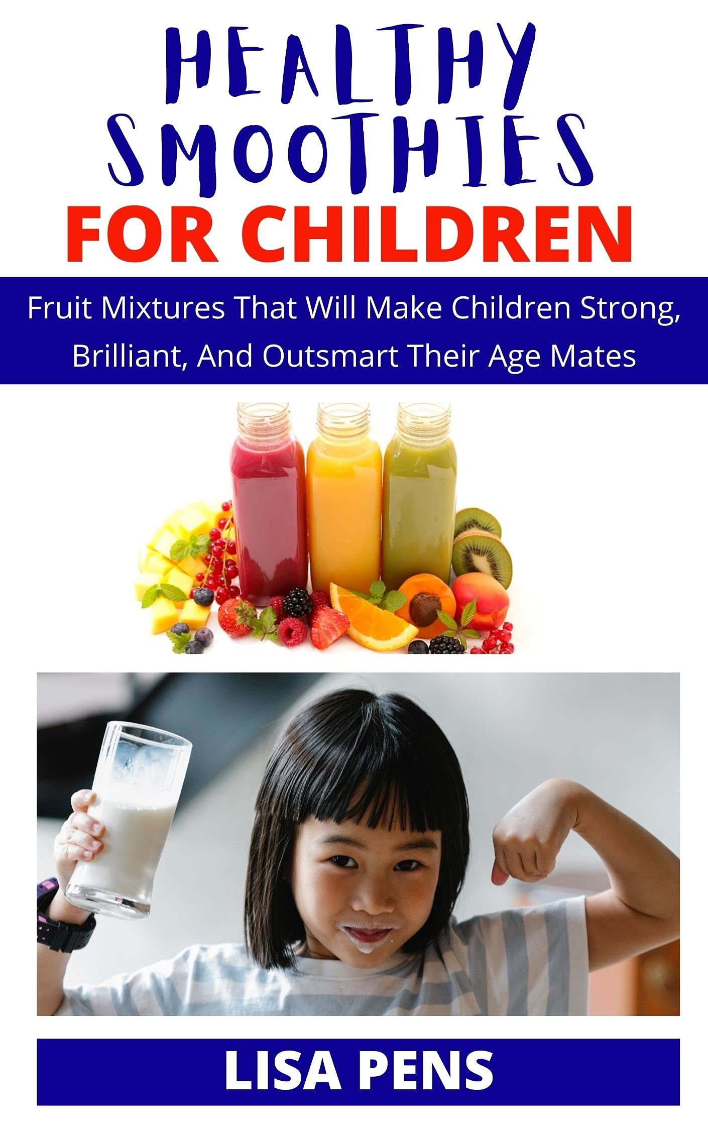 HEALTHY SMOOTHIES FOR CHILDREN: Healthy Nutritious Smoothies For Children, Fruit Mixtures That Will Make Them Brilliant And Outsmart Their Age Mates