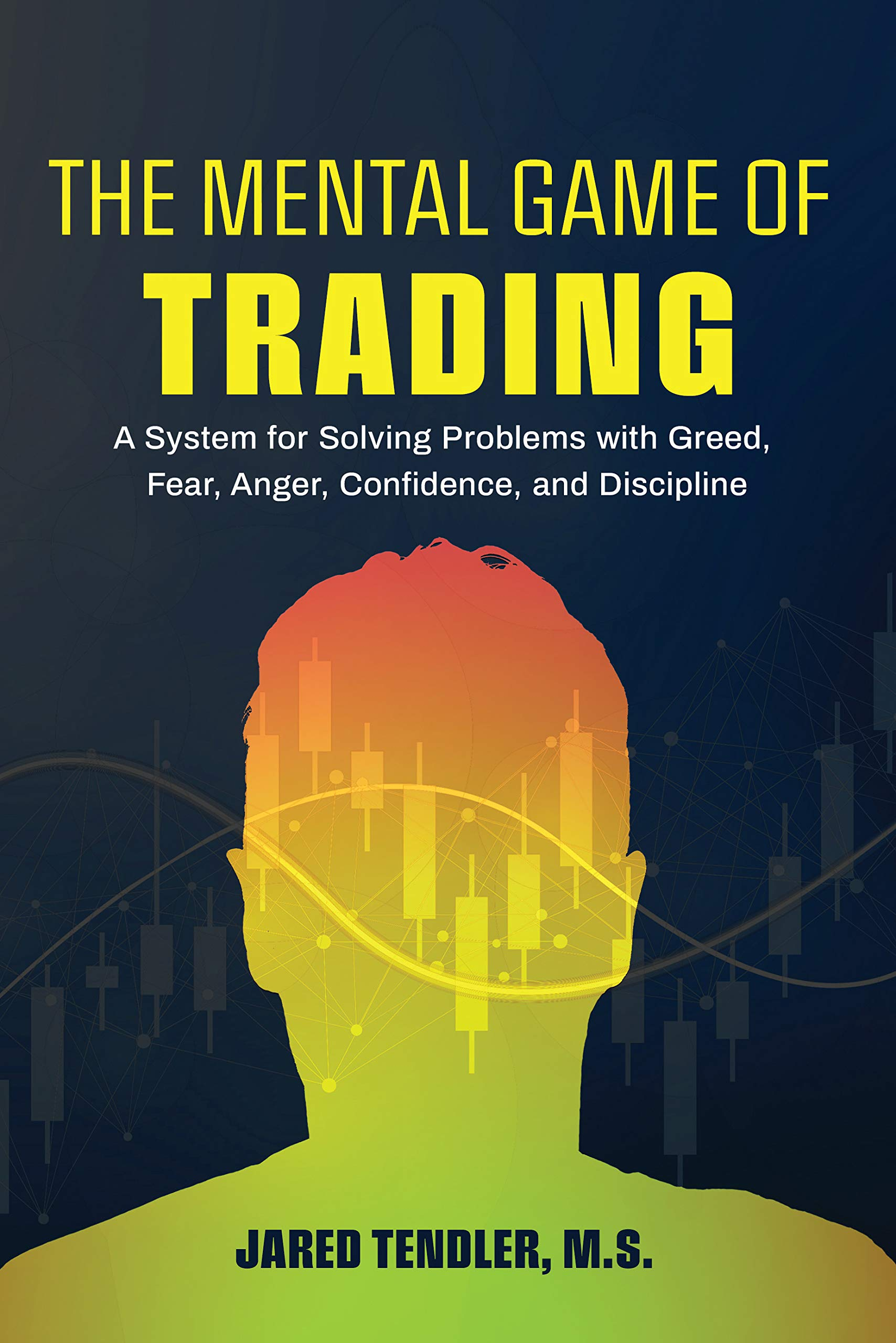 The Mental Game of Trading: A System for Solving Problems with Greed, Fear, Anger, Confidence, and Discipline