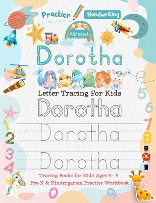 Dorotha Letter Tracing for Kids: Personalized Name Primary Tracing Book for Kids Ages 3-5 in Preschool (Pre-K) and Kindergarten Learning How to Write Their Name. Perfect Gifts for Preschoolers' Children to Practice Handwriting, Alphabets & Numbers.