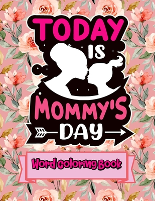 "Today Is Mommy's Day: Word Coloring Book: Mothers Day Word Coloring Book for Good Vibes, 8.5"" X11"" 101 Pages, 49 Beautiful Unique Designs"