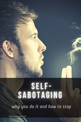 Self-sabotaging: why you do it and how to stop