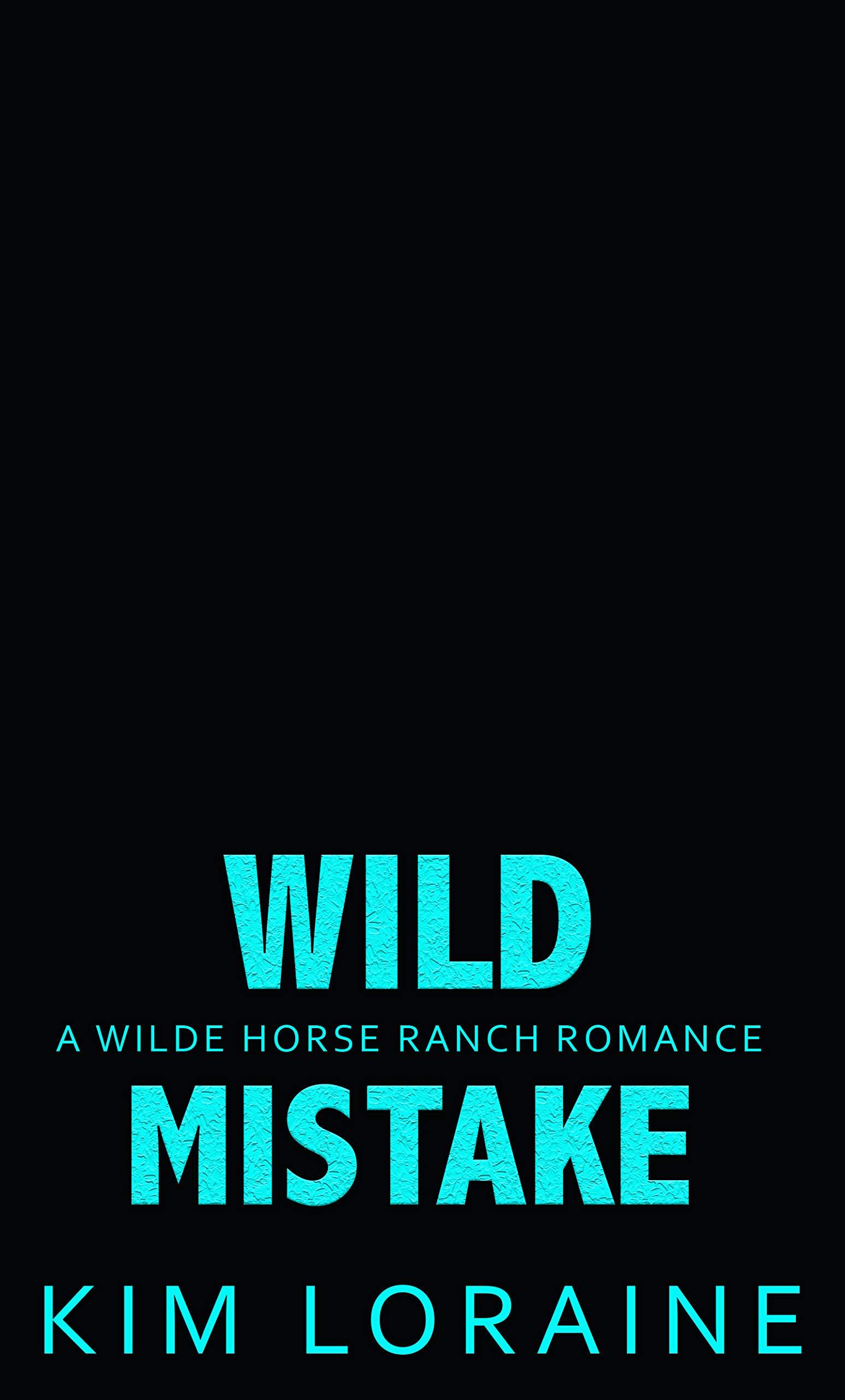 Wild Mistake: A Best Friend's Little Sister Romance (Wilde Horse Ranch Book 3)