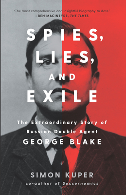 Spies, Lies, and Exile: The Extraordinary Story of Russian Double Agent George Blake