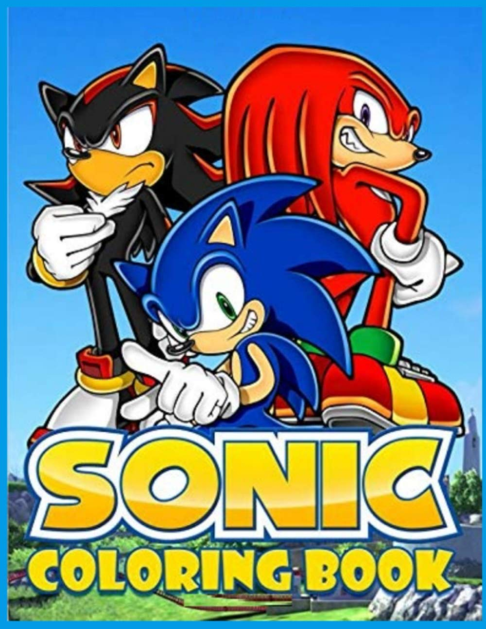Sonic Coloring Book: The Hedgehog Sonic Coloring & Activity Book for Kids All Ages / Perfect Gift for Children / +70 High Quality Images / Best Book Ever
