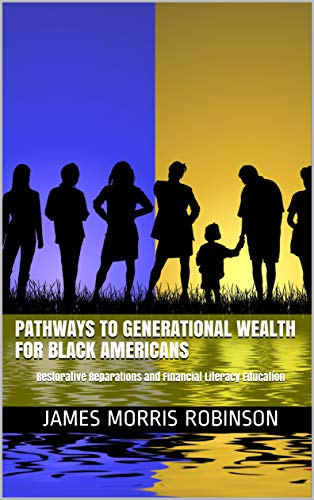 Pathways to Generational Wealth for Black Americans: Restorative Reparations and Financial Literacy Education