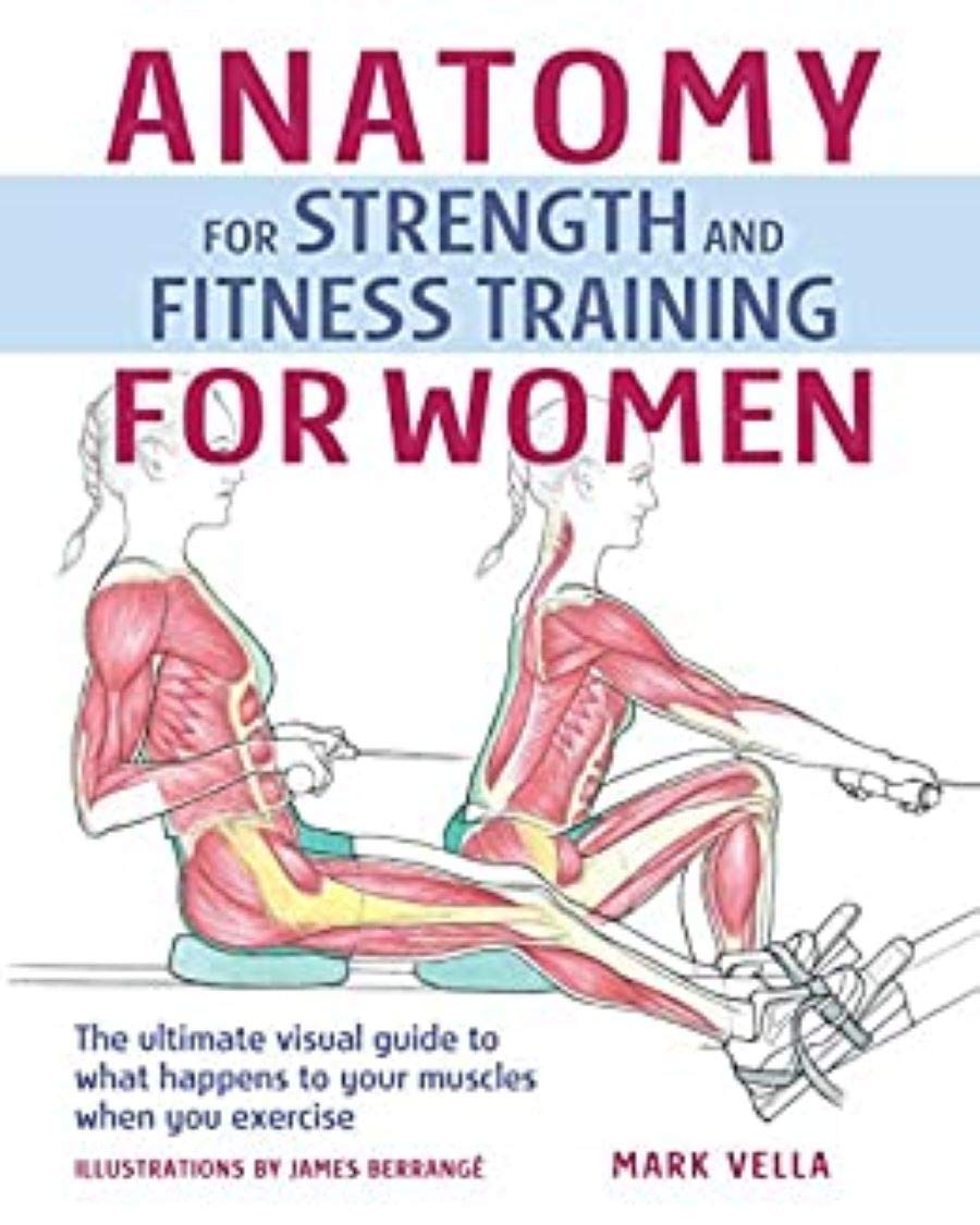 Anatomy for Strength and Fitness Training for Women: An Illustrated Guide to Your Muscles in Action