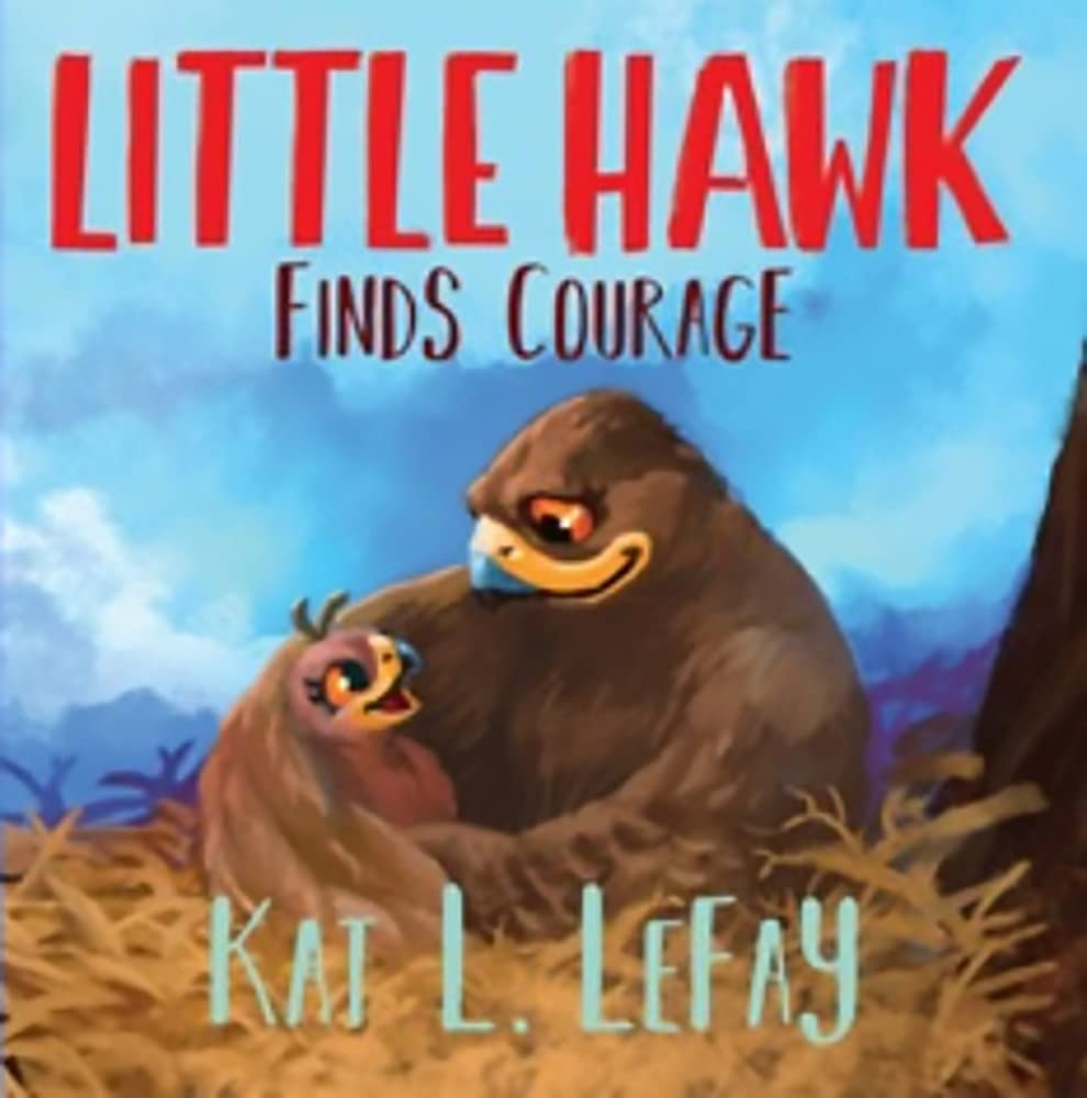 Little Hawk Finds Courage: An uplifting adventure story that encourages girls and boys ages 3-5.