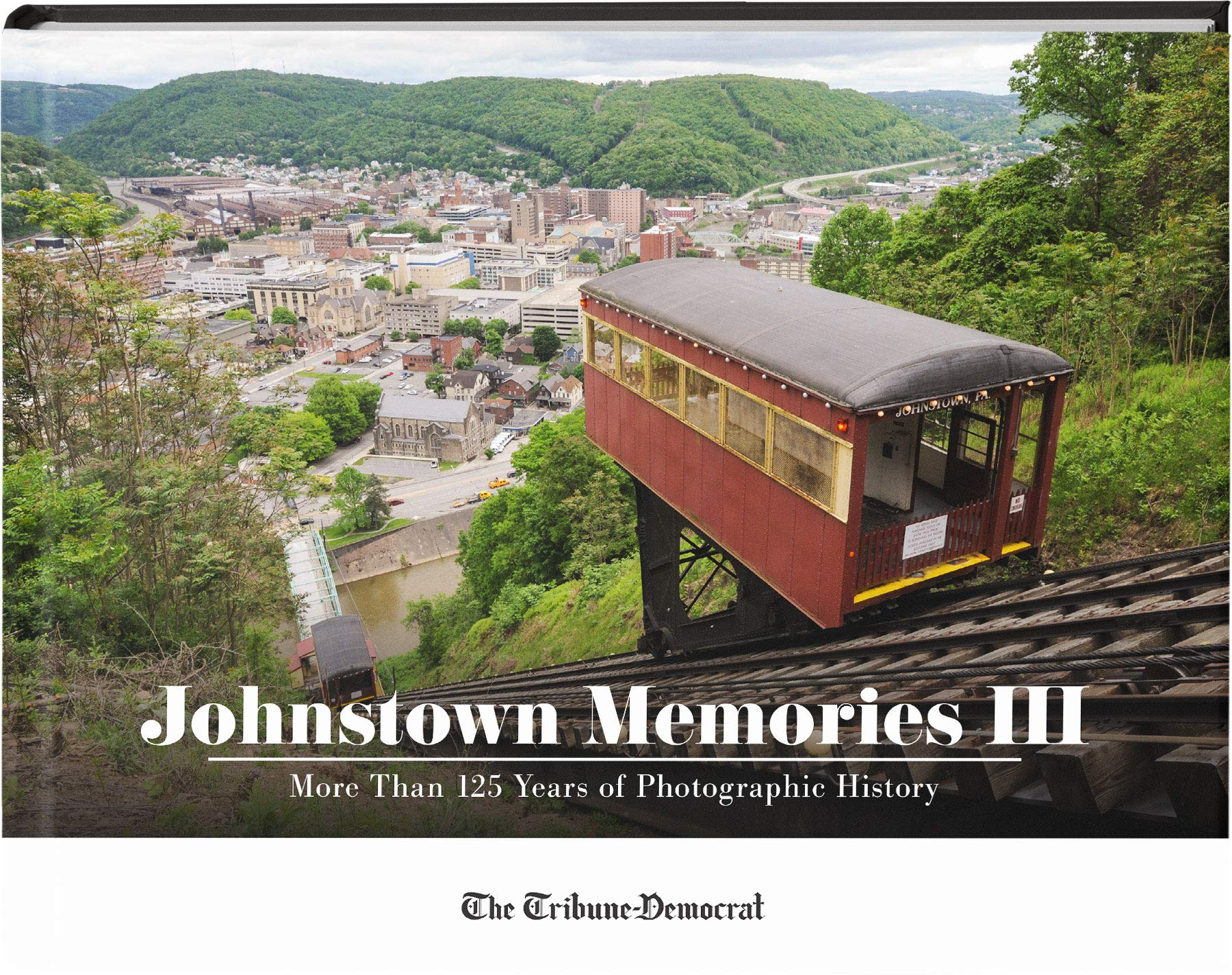 Johnstown Memories III: More Than 125 Years of Photographic History