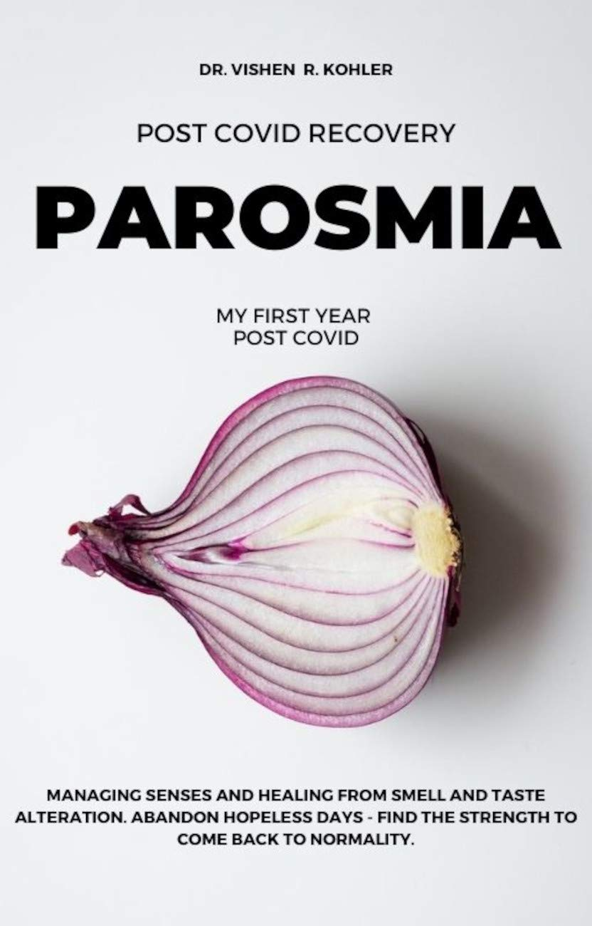 POST COVID RECOVERY: PAROSMIA: Managing Senses and Healing From Smell And Taste Alteration. Abandon Hopeless Days - Find The Strength To Come Back To Normality.