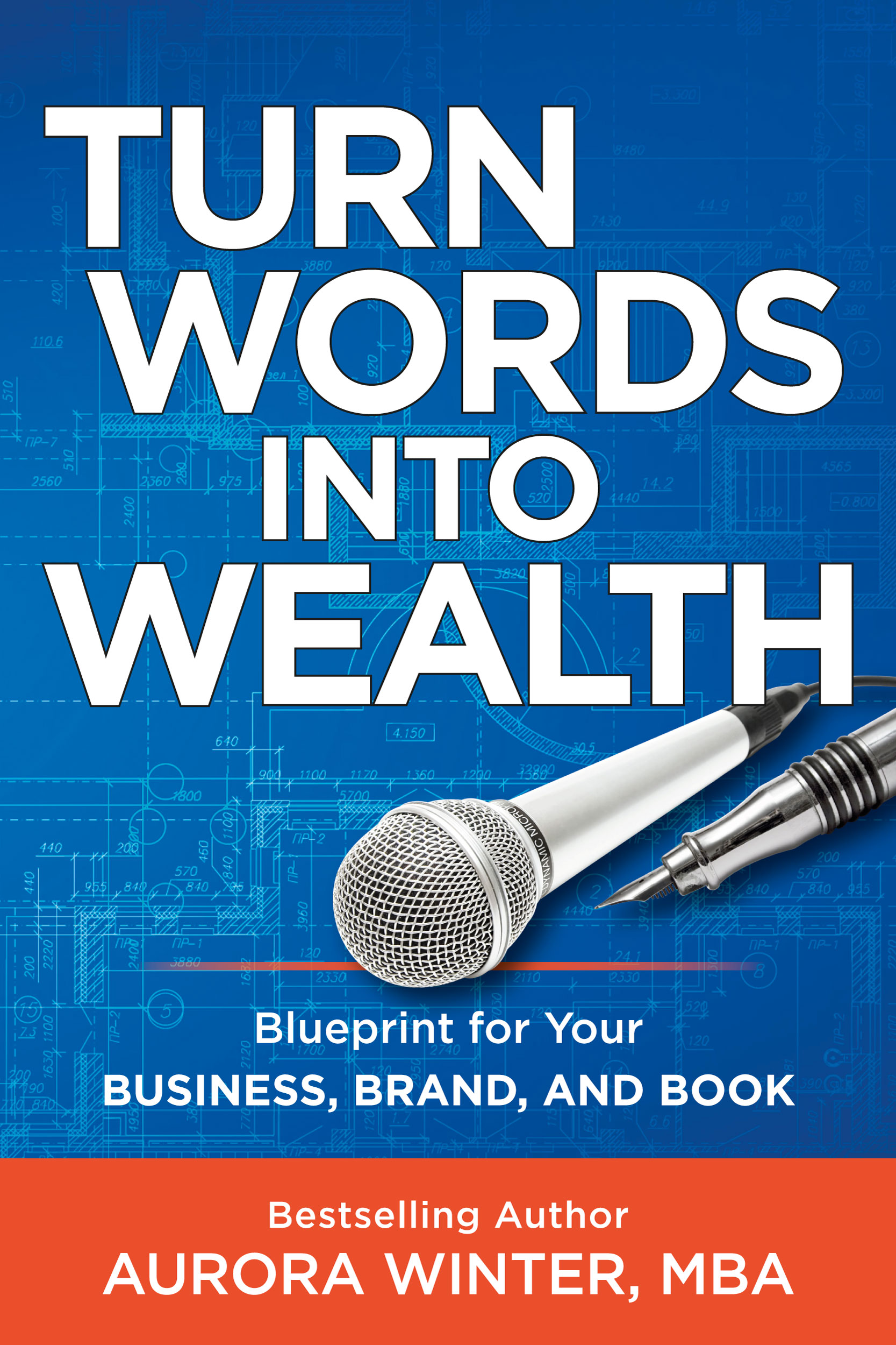 Turn Words Into Wealth: Blueprint for Your Business, Brand, and Book