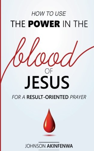 How To Use The Power In The Blood of Jesus for a Result Oriented Prayer