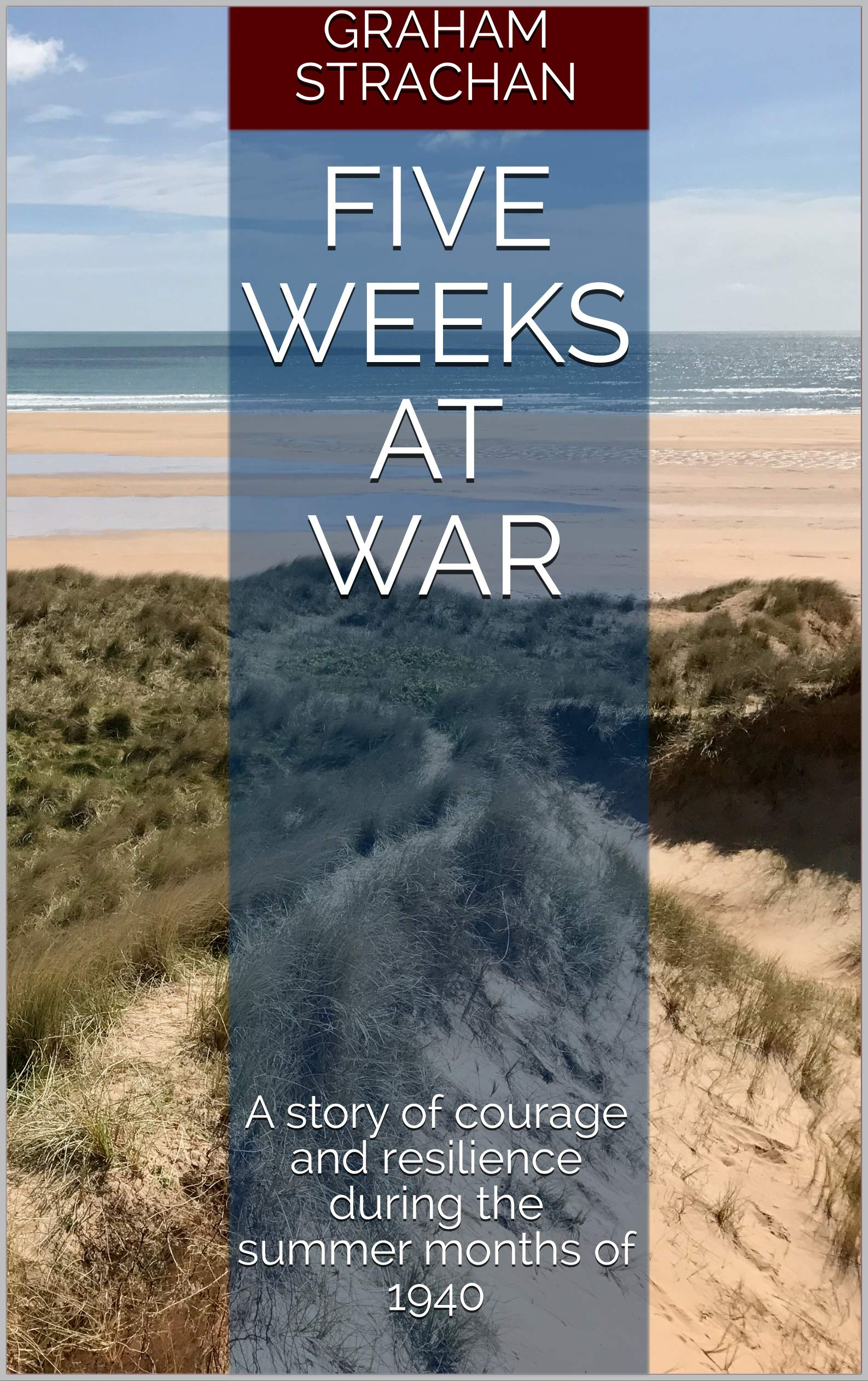 Five Weeks at War: A story of courage and resilience during the summer months of 1940
