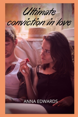 Ultimate conviction in love: Sex adventures and fantasies, sex story compilations, intimate and erotic memories, sex stories for adults, dating and pleasures