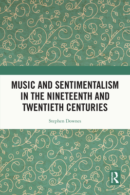 Music and Sentimentalism in the Nineteenth and Twentieth Centuries