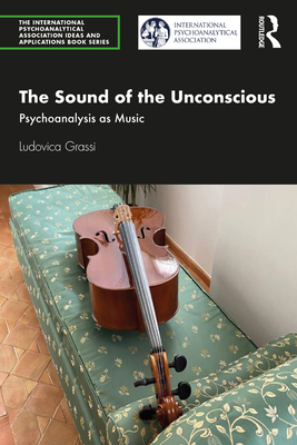 The Sound of the Unconscious: Psychoanalysis as Music