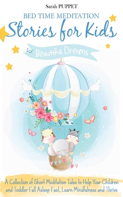 Bed Time Meditation Stories for Kids: A Collection of Short Meditation Tales to Help Your Children and Toddler Fall Asleep Fast, Learn Mindfulness and Thrive