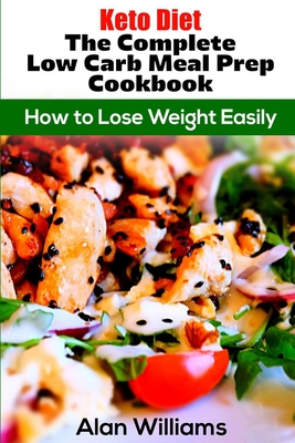 Keto Diet The Complete Low Carb Meal Prep Cookbook: How to Lose Weight Easily