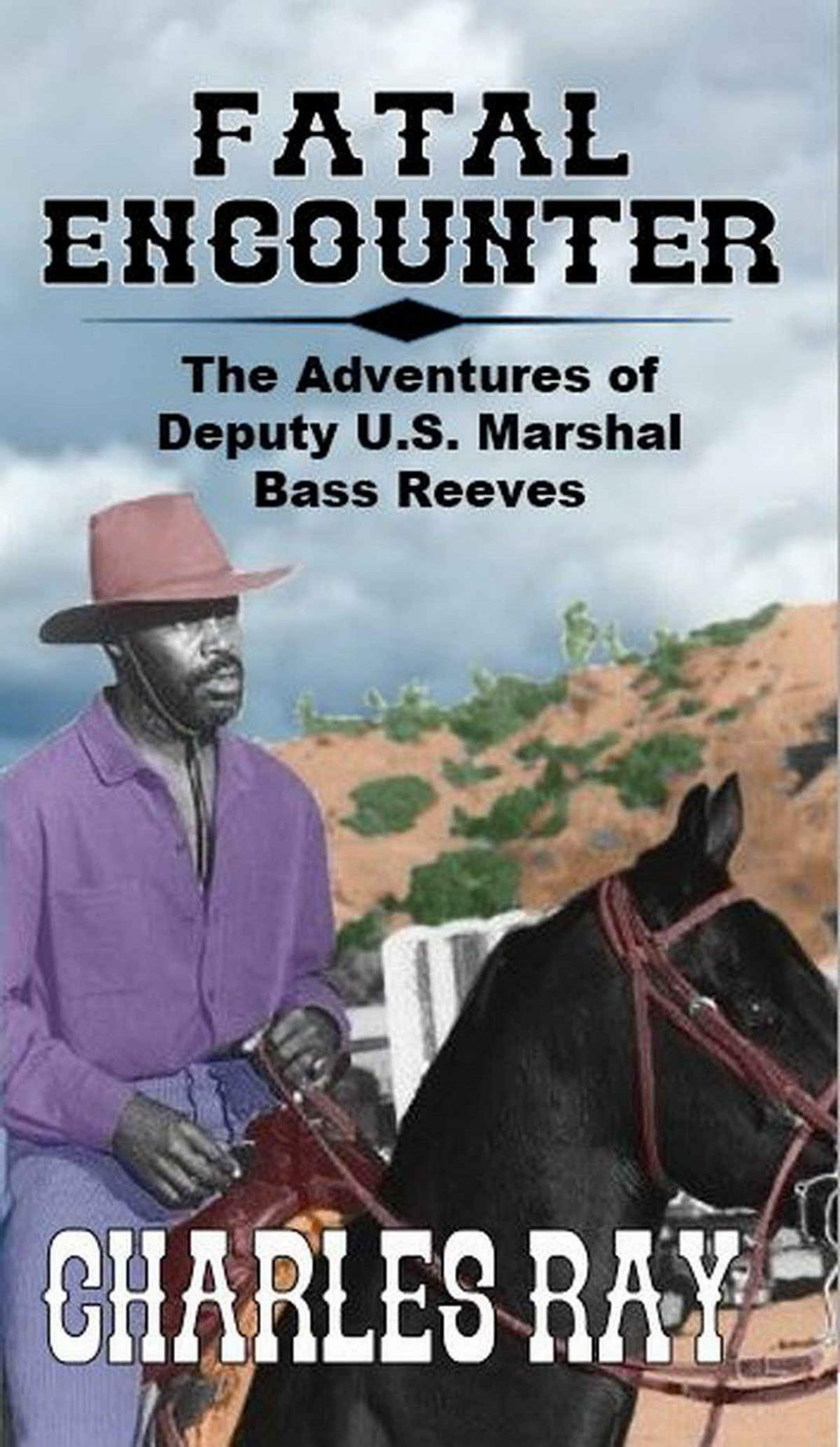 Fatal Encounter: The Guns of Bass Reeves: A Classic Western